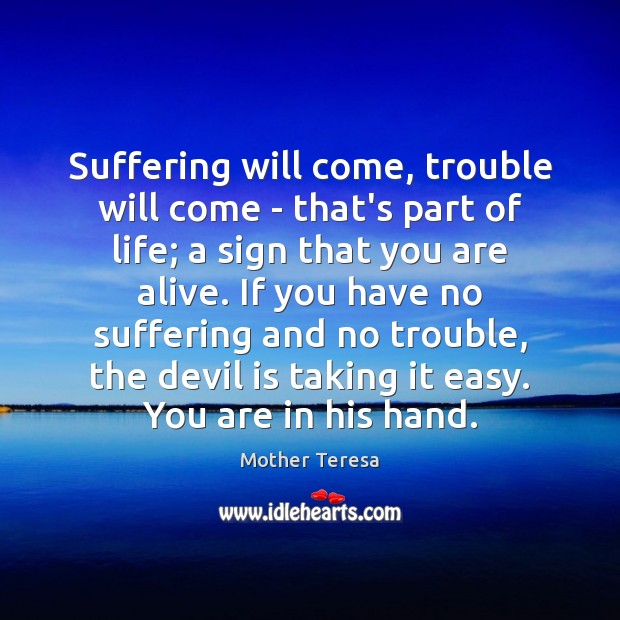 Suffering will come, trouble will come – that's part of life; a Image
