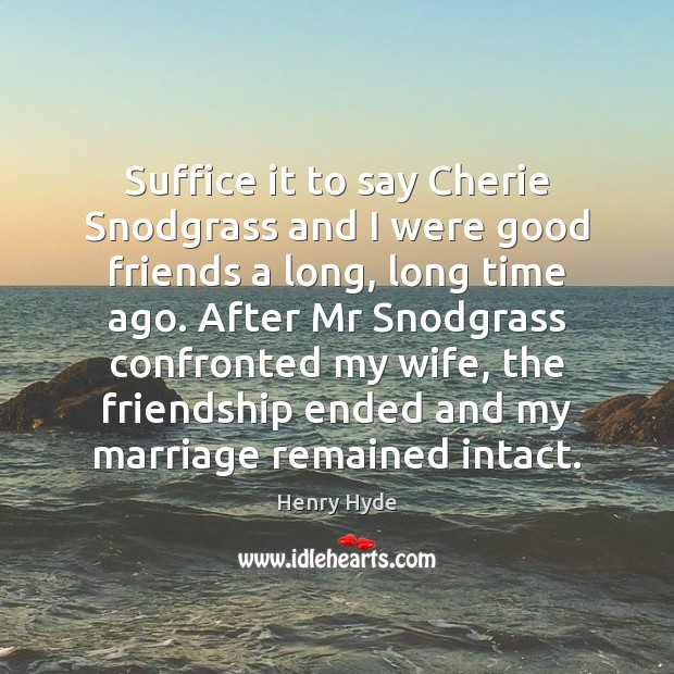 Suffice it to say Cherie Snodgrass and I were good friends a Image