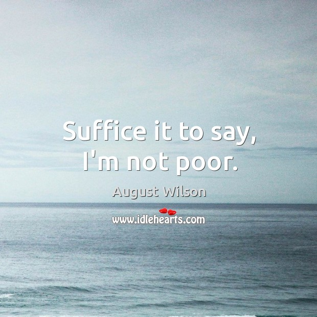 Suffice it to say, I'm not poor. Image