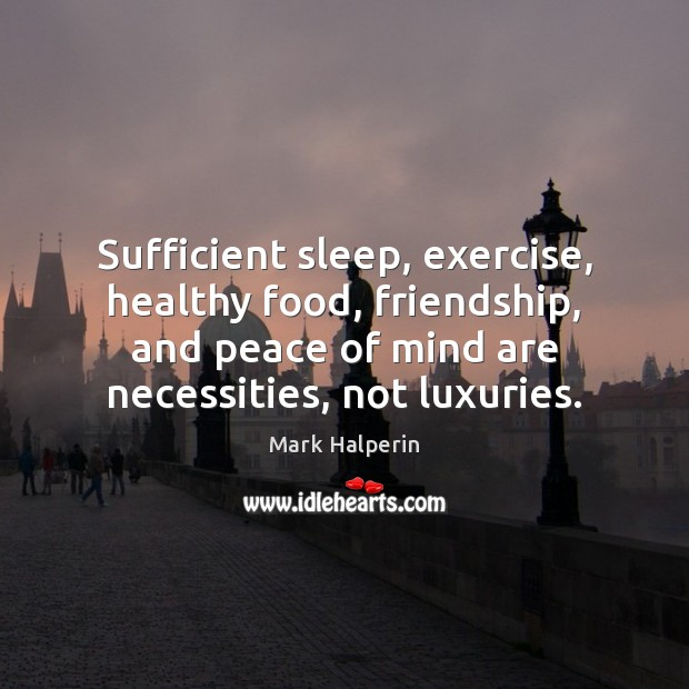 Sufficient sleep, exercise, healthy food, friendship, and peace of mind are necessities, Image