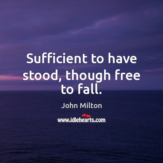 Sufficient to have stood, though free to fall. John Milton Picture Quote