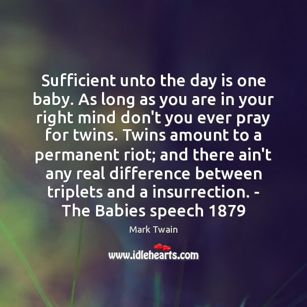 Sufficient unto the day is one baby. As long as you are Image