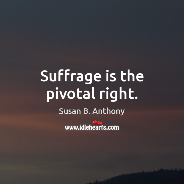 Image, Suffrage is the pivotal right.