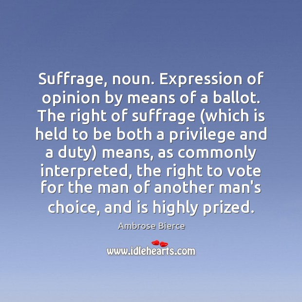 Image, Suffrage, noun. Expression of opinion by means of a ballot. The right