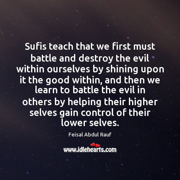 Sufis teach that we first must battle and destroy the evil within Image
