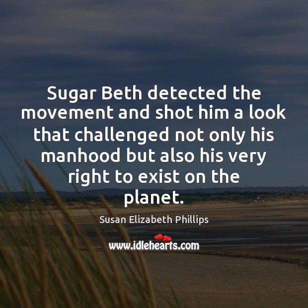 Sugar Beth detected the movement and shot him a look that challenged Susan Elizabeth Phillips Picture Quote