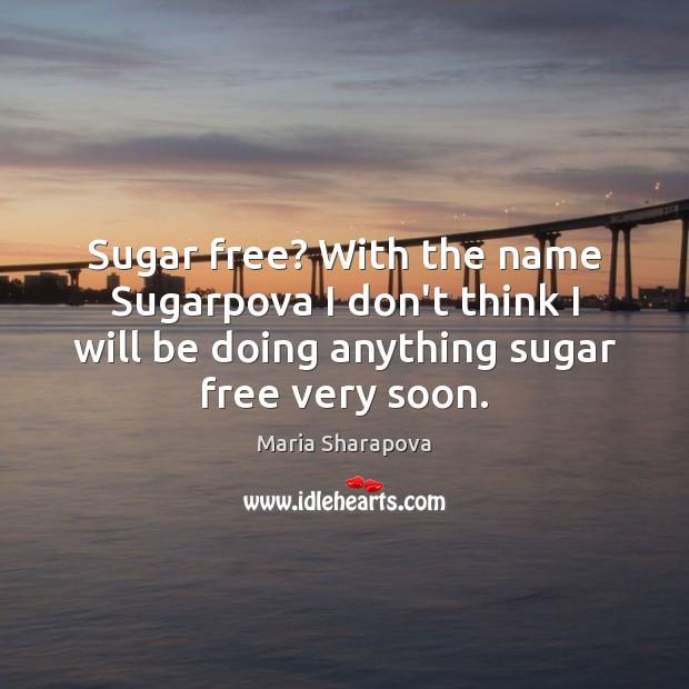 Sugar free? With the name Sugarpova I don't think I will be Maria Sharapova Picture Quote