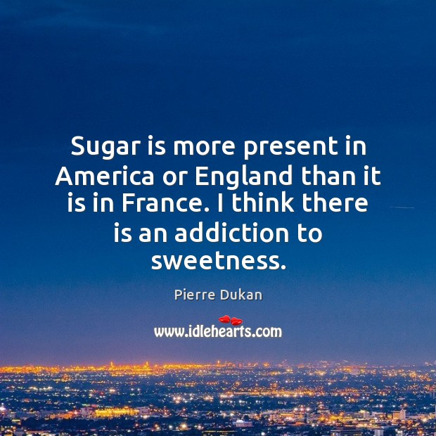 Sugar is more present in America or England than it is in Image