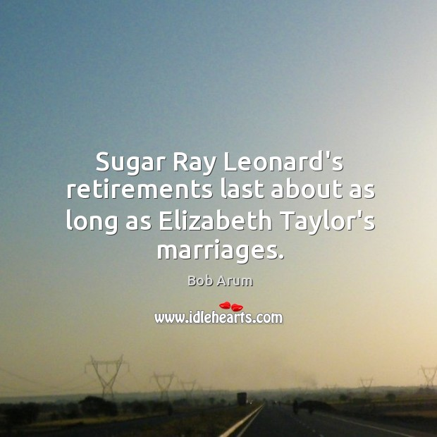 Image, Sugar Ray Leonard's retirements last about as long as Elizabeth Taylor's marriages.