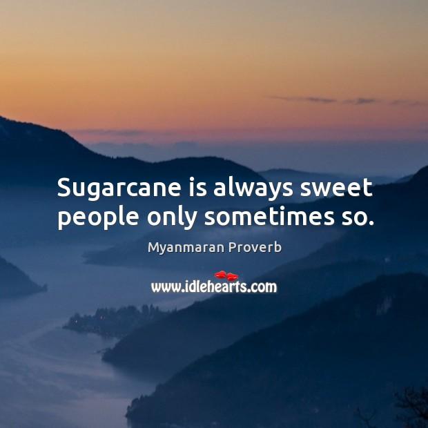 Sugarcane is always sweet people only sometimes so. Myanmaran Proverbs Image