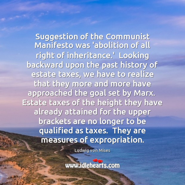 Suggestion of the Communist Manifesto was 'abolition of all right of inheritance. Image