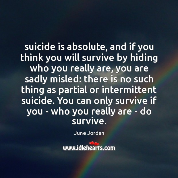 Image, Suicide is absolute, and if you think you will survive by hiding