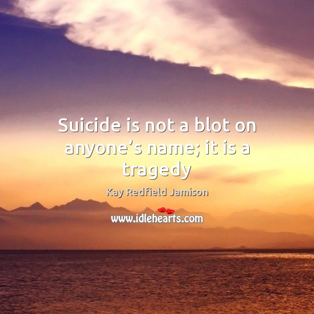 Suicide is not a blot on anyone's name; it is a tragedy Image