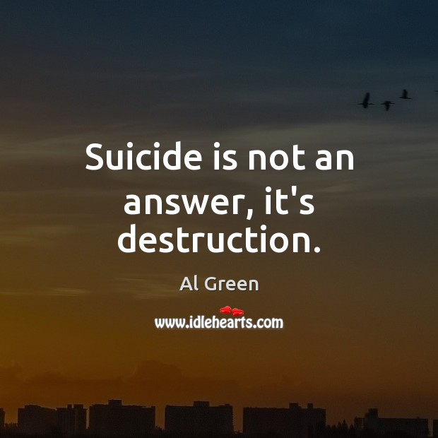 Suicide is not an answer, it's destruction. Image