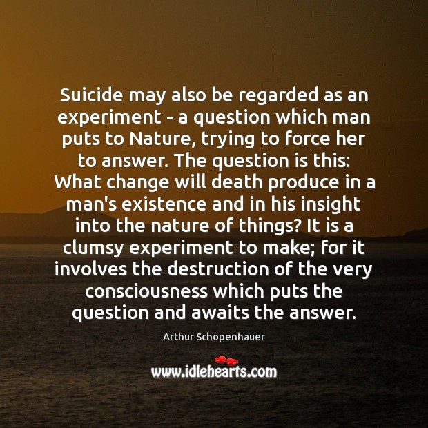 Suicide may also be regarded as an experiment – a question which Image
