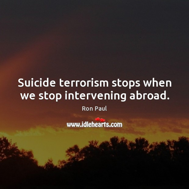Image, Suicide terrorism stops when we stop intervening abroad.