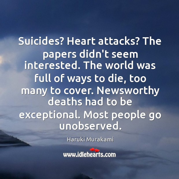 Suicides? Heart attacks? The papers didn't seem interested. The world was full Image