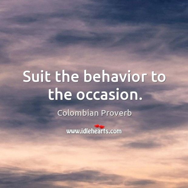 Image, Suit the behavior to the occasion.