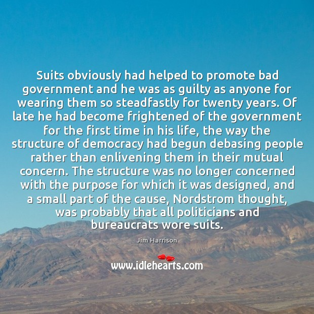 Suits obviously had helped to promote bad government and he was as Jim Harrison Picture Quote