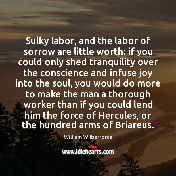 Sulky labor, and the labor of sorrow are little worth: if you Image