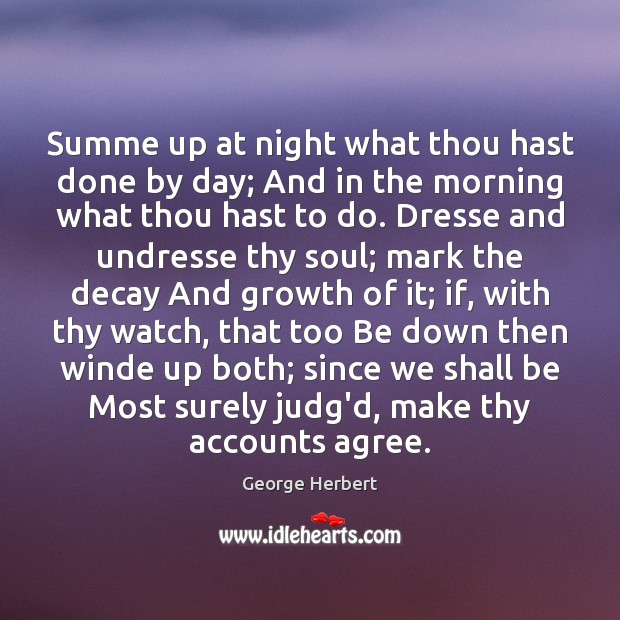 Summe up at night what thou hast done by day; And in Image