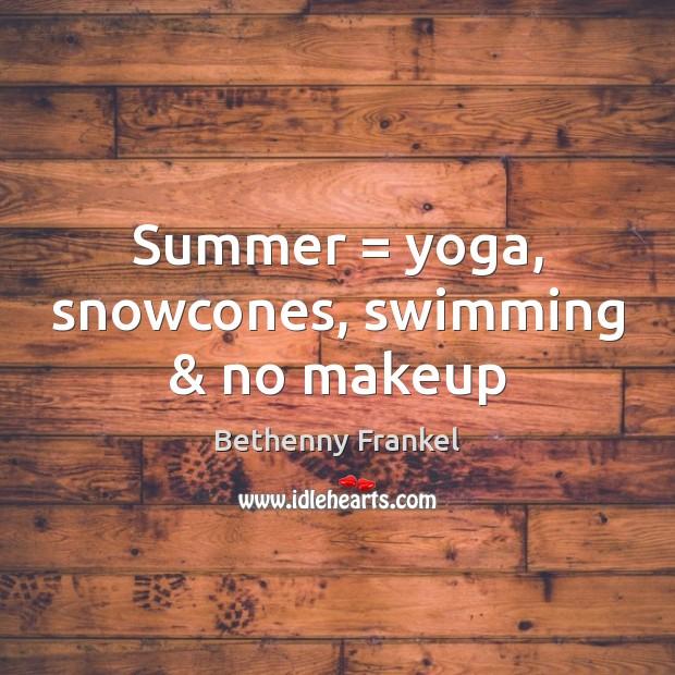 Image, Summer = yoga, snowcones, swimming & no makeup