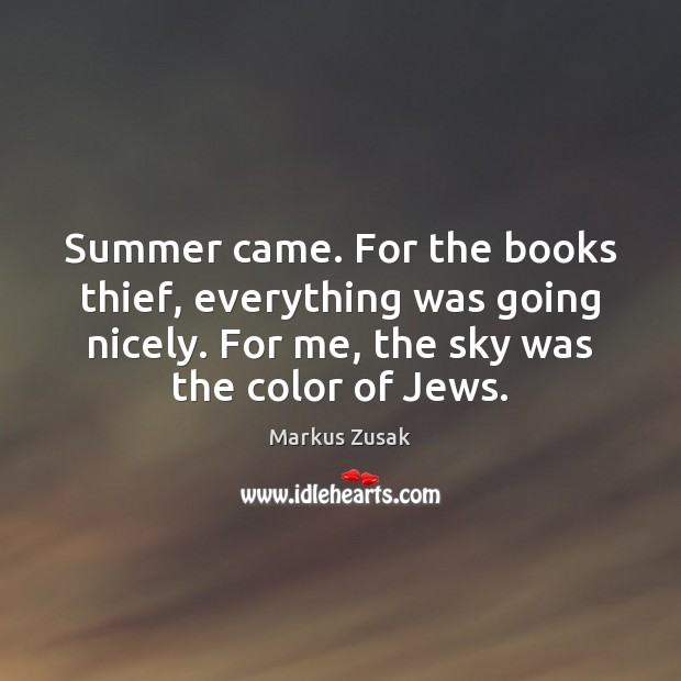 Summer came. For the books thief, everything was going nicely. For me, Markus Zusak Picture Quote