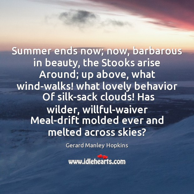 Summer ends now; now, barbarous in beauty, the Stooks arise Around; up Image