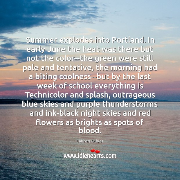 Summer explodes into Portland. In early June the heat was there but Lauren Oliver Picture Quote
