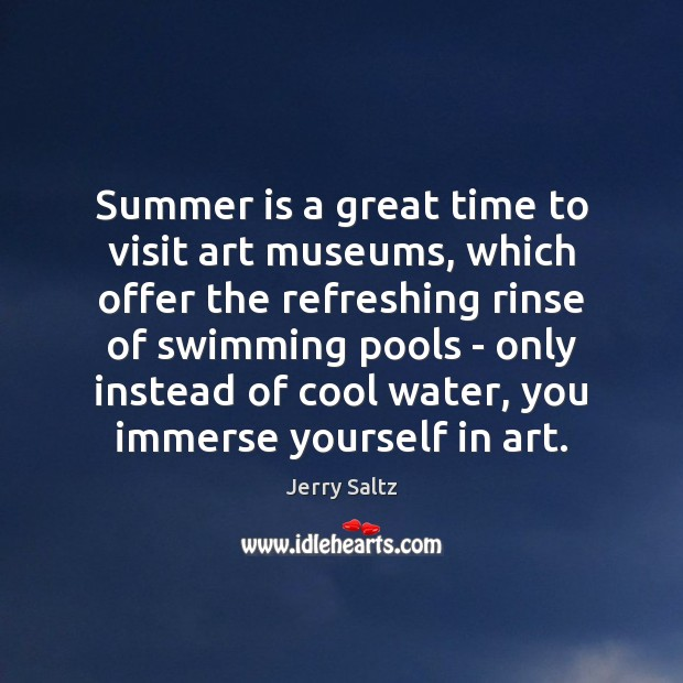 Summer is a great time to visit art museums, which offer the Jerry Saltz Picture Quote