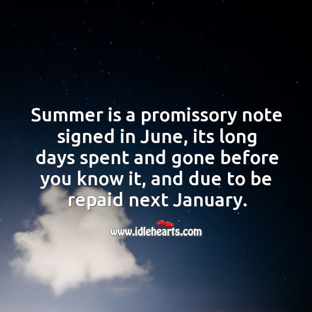 Summer is a promissory note signed in june, its long days spent and gone before you know it Image