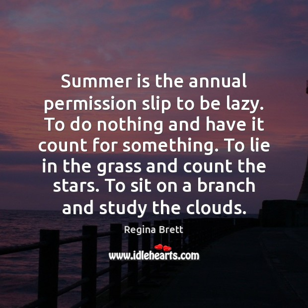 Image, Summer is the annual permission slip to be lazy. To do nothing