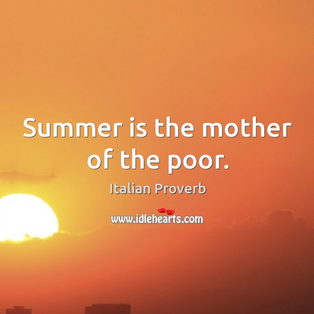 Image, Summer is the mother of the poor.