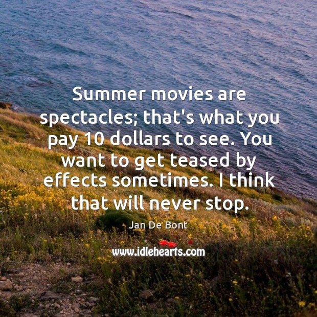 Summer movies are spectacles; that's what you pay 10 dollars to see. You Image