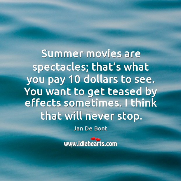 Summer movies are spectacles; that's what you pay 10 dollars to see. Image