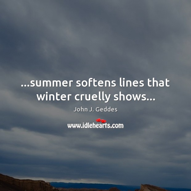 …summer softens lines that winter cruelly shows… Image