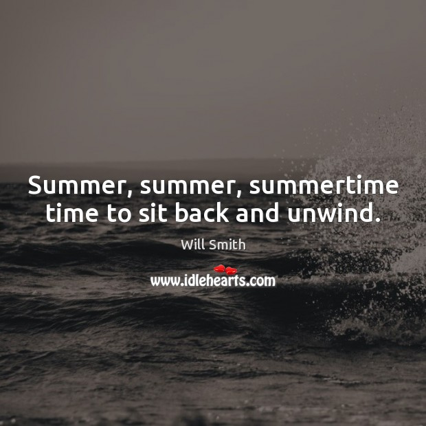 Summer, summer, summertime time to sit back and unwind. Image