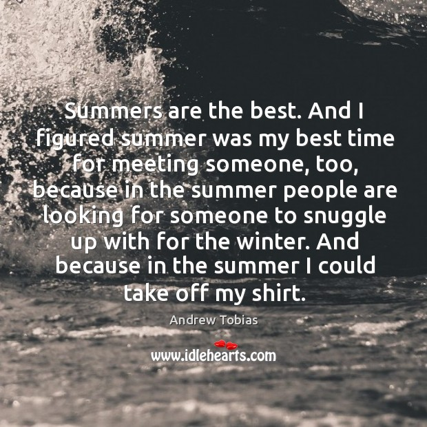 Summers are the best. And I figured summer was my best time Image