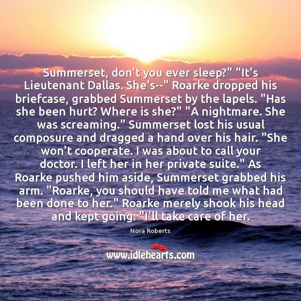 "Image, Summerset, don't you ever sleep?"" ""It's Lieutenant Dallas. She's–"" Roarke dropped his"