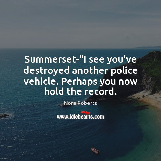 """Summerset-""""I see you've destroyed another police vehicle. Perhaps you now hold the record. Image"""