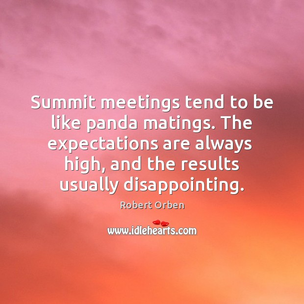 Summit meetings tend to be like panda matings. The expectations are always Robert Orben Picture Quote