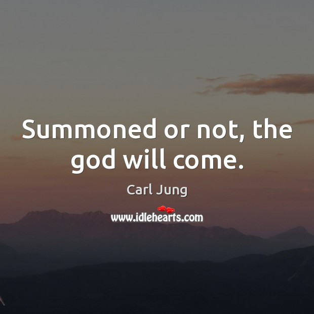 Summoned or not, the God will come. Image