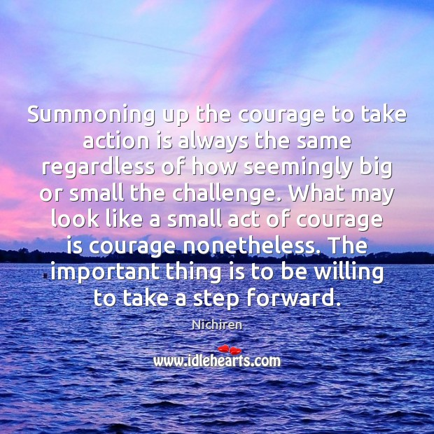 Summoning up the courage to take action is always the same regardless Action Quotes Image