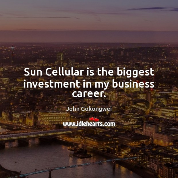Sun Cellular is the biggest investment in my business career. Image