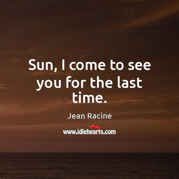 Sun, I come to see you for the last time. Image