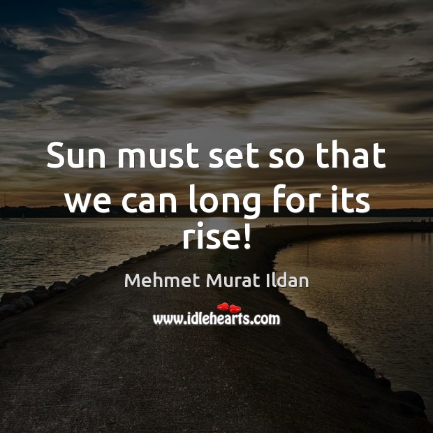 Image, Sun must set so that we can long for its rise!
