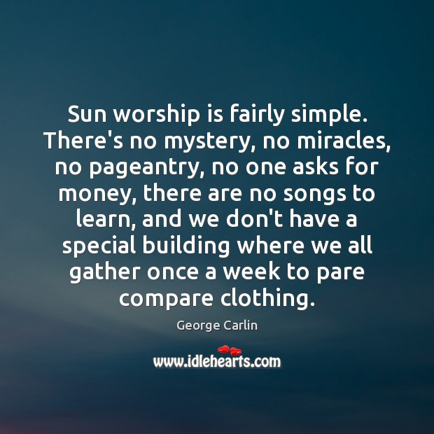 Sun worship is fairly simple. There's no mystery, no miracles, no pageantry, Worship Quotes Image