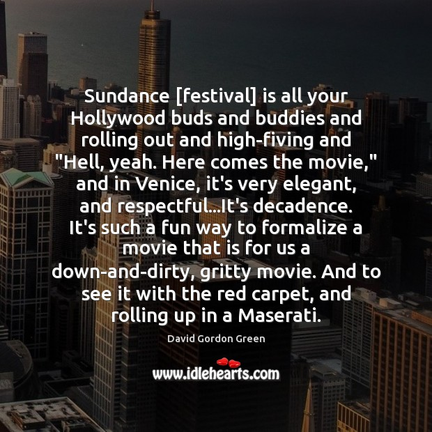 Sundance [festival] is all your Hollywood buds and buddies and rolling out Image