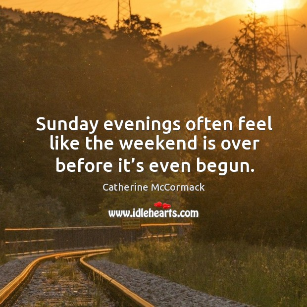 Sunday evenings often feel like the weekend is over before it's even begun. Image