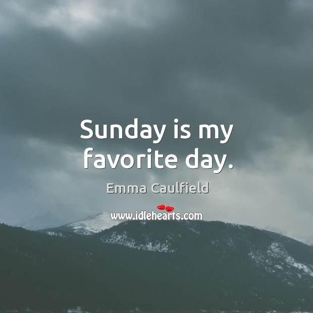 Image, Sunday is my favorite day.